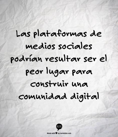 Medios Sociales y Comunidades Digitales construyendo en el lugar equivocado