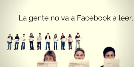 La gente no va a Facebook a leer no es el periódico