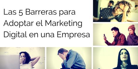 Las 5 Barreras para Adoptar el Marketing Digital en una Empresa