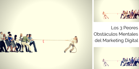 Los 3 Peores Obstáculos Mentales para adoptar el Marketing Digital
