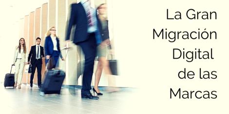 La Gran Migración Digital %0Ade las Marcas