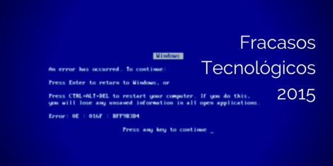 Fracasos tecnológicos 2015