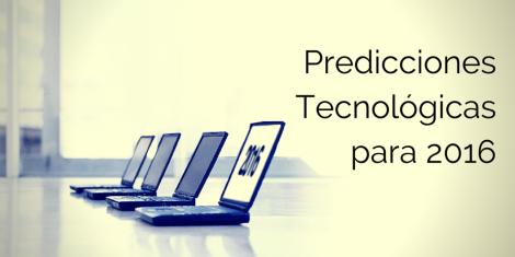 Predicciones Tecnológicas para 2016